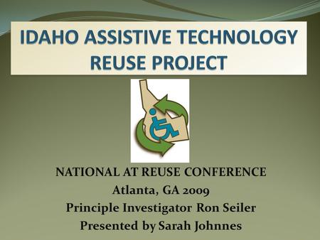 NATIONAL AT REUSE CONFERENCE Atlanta, GA 2009 Principle Investigator Ron Seiler Presented by Sarah Johnnes.