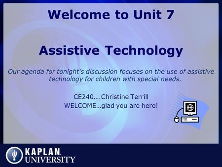 Welcome to Unit 7 Assistive Technology Our agenda for tonight's discussion focuses on the use of assistive technology for children with special needs.