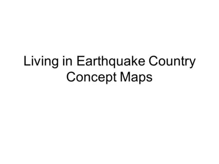 Living in Earthquake Country Concept Maps. Overview Evidence from past earthquakes can help us predict the amount of damage to expect from future earthquakes.