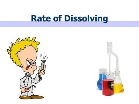 Rate of Dissolving. A _________ dissolves in a _________ to form a ___________ video.