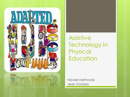 Assistive Technology In Physical Education Nicole Marincola Jean Collado.