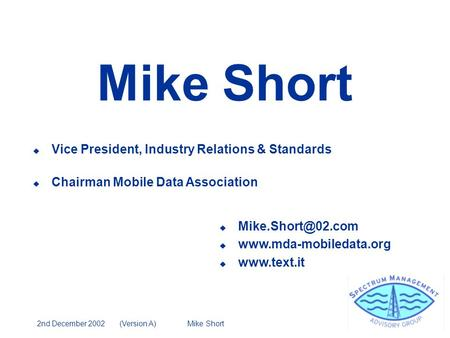 2nd December 2002 (Version A) Mike Short Mike Short u Vice President, Industry Relations & Standards u Chairman Mobile Data Association u