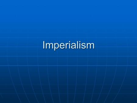 Imperialism. Methods of Management Indirect Control Indirect Control Local government officials usedLocal government officials used Limited self-ruleLimited.
