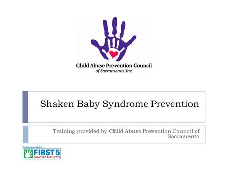 Shaken Baby Syndrome Prevention Training provided by Child Abuse Prevention Council of Sacramento.