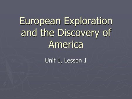 European Exploration and the Discovery of America Unit 1, Lesson 1.