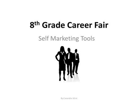 8 th Grade Career Fair Self Marketing Tools By Casandra Wint.