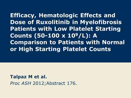Efficacy, Hematologic Effects and Dose of Ruxolitinib in Myelofibrosis Patients with Low Platelet Starting Counts (50-100 x 10 9 /L): A Comparison to Patients.