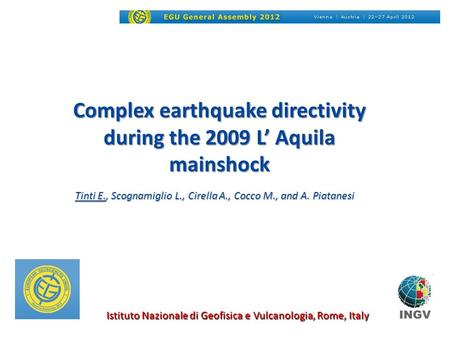 Complex earthquake directivity during the 2009 L' Aquila mainshock Tinti E., Scognamiglio L., Cirella A., Cocco M., and A. Piatanesi Istituto Nazionale.
