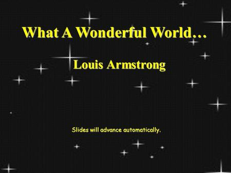What A Wonderful World… Louis Armstrong Slides will advance automatically.