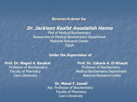 Research done by Dr. Jackleen Raafat Awadallah Hanna Phd of Medical Biochemistry Researcher at Medical Biochemistry Department National Research Center.