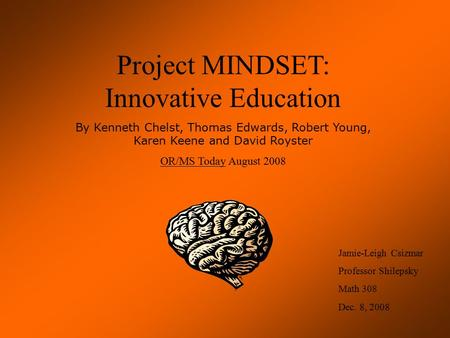 Project MINDSET: Innovative Education By Kenneth Chelst, Thomas Edwards, Robert Young, Karen Keene and David Royster OR/MS Today August 2008 Jamie-Leigh.