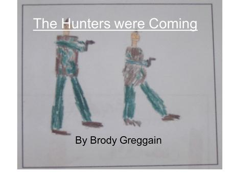 The Hunters were Coming By Brody Greggain. Once upon a time there once was a bear. It was hunting season only for bears.