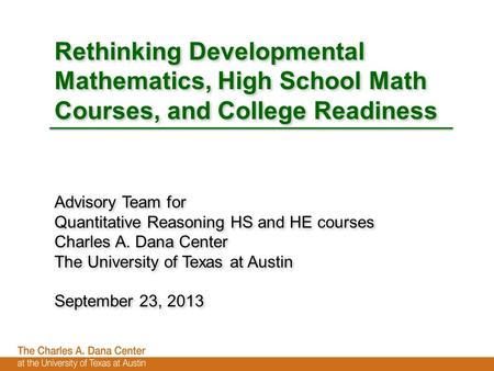 Rethinking Developmental Mathematics, High School Math Courses, and College Readiness Advisory Team for Quantitative Reasoning HS and HE courses Charles.