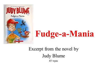 Fudge-a-Mania Excerpt from the novel by Judy Blume 85 wpm.