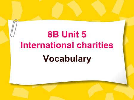 8B Unit 5 International charities Vocabulary. I was ill. I felt bad because of illness affect my life and my work a small case of illness 一个小病例 /ei/ /ə'