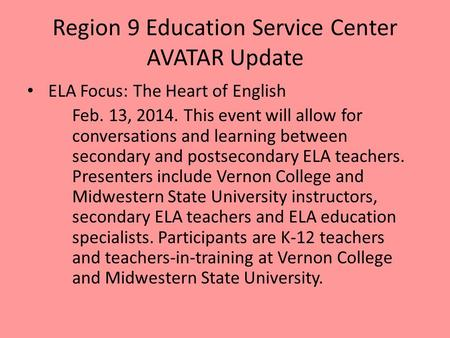 Region 9 Education Service Center AVATAR Update ELA Focus: The Heart of English Feb. 13, 2014. This event will allow for conversations and learning between.