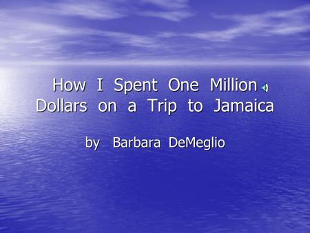 How I Spent One Million Dollars on a Trip to Jamaica by Barbara DeMeglio.