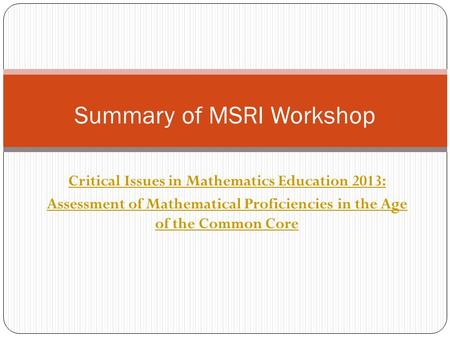 Critical Issues in Mathematics Education 2013: Assessment of Mathematical Proficiencies in the Age of the Common Core Summary of MSRI Workshop.