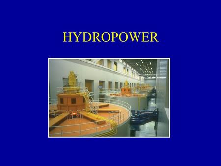 HYDROPOWER. Objective: The student will be become familiar with the Corps policy for hydropower development. The student will be have a basic understanding.