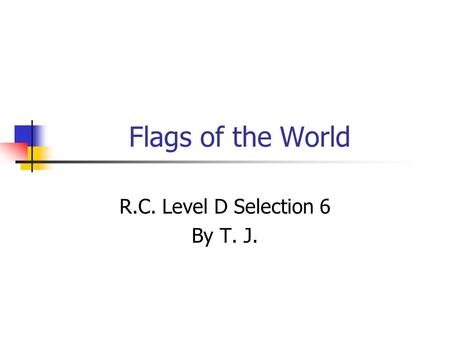 Flags of the World R.C. Level D Selection 6 By T. J.