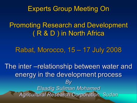 Experts Group Meeting On Promoting Research and Development ( R & D ) in North Africa Rabat, Morocco, 15 – 17 July 2008 The inter –relationship between.