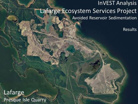 InVEST Analysis Lafarge Ecosystem Services Project Avoided Reservoir Sedimentation Results Lafarge Presque Isle Quarry.
