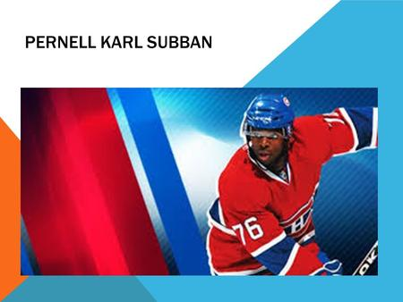 PERNELL KARL SUBBAN. PLACE OF BIRTH He is born in Toronto Ontario Canada He is born on the 13 may,1989.
