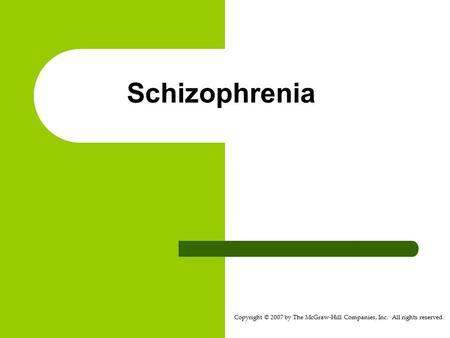 Copyright © 2007 by The McGraw-Hill Companies, Inc. All rights reserved. Schizophrenia.