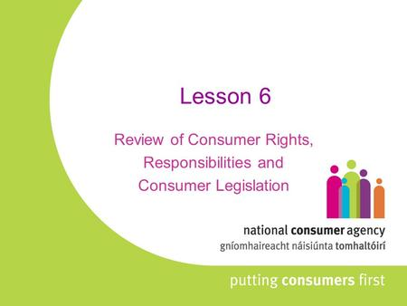 Lesson 6 Review of Consumer Rights, Responsibilities and Consumer Legislation.