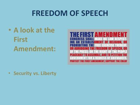 FREEDOM OF SPEECH A look at the First Amendment: Security vs. Liberty.