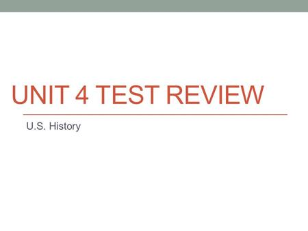 UNIT 4 TEST REVIEW U.S. History. SSUSH 8 U.S. History.