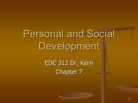 1 Personal and Social Development EDC 312 Dr. Kern Chapter 7.