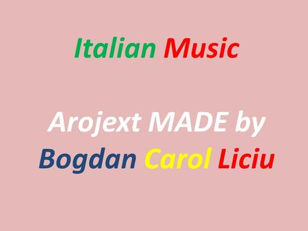 Italian Music Arojext MADE by Bogdan Carol Liciu.