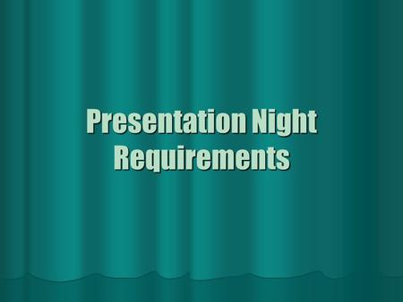 Presentation Night Requirements. Presentation Requirements Presentations should be 5 minutes MAXIMUM. You do not have to share every detail ever discovered.