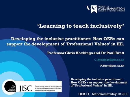 'Learning to teach inclusively' Developing the inclusive practitioner: How OERs can support the development of 'Professional Values' in HE. Professor Chris.