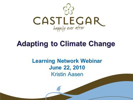 Adapting to Climate Change Learning Network Webinar June 22, 2010 Kristin Aasen.