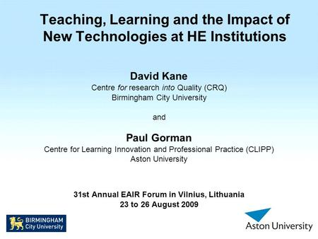 Teaching, Learning and the Impact of New Technologies at HE Institutions David Kane Centre for research into Quality (CRQ) Birmingham City University and.