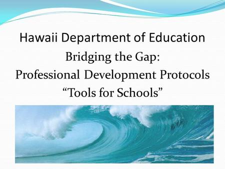 "Hawaii Department of Education Bridging the Gap: Professional Development Protocols ""Tools for Schools"""