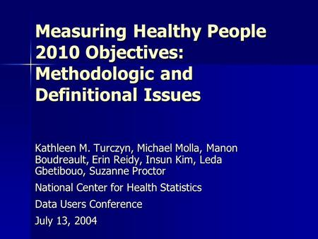 Measuring Healthy People 2010 Objectives: Methodologic and Definitional Issues Kathleen M. Turczyn, Michael Molla, Manon Boudreault, Erin Reidy, Insun.