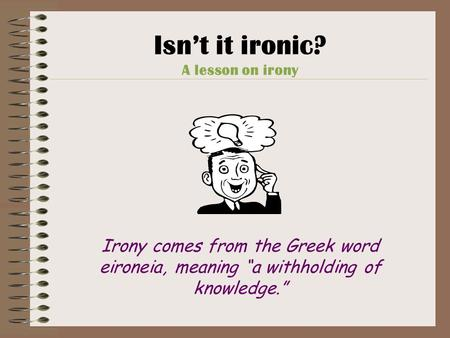 Isn't it ironic? A lesson on irony