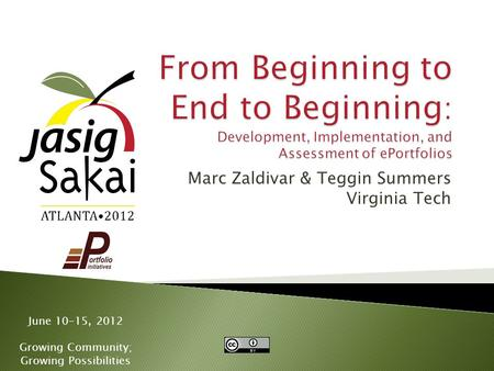 June 10-15, 2012 Growing Community; Growing Possibilities Marc Zaldivar & Teggin Summers Virginia Tech.