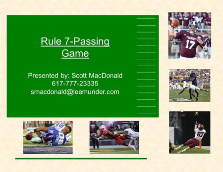 Rule 7-Passing Game Presented by: Scott MacDonald 617-777-23335
