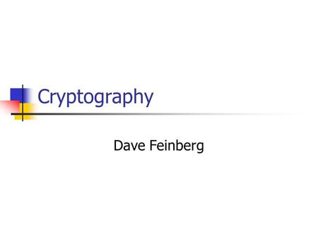 Cryptography Dave Feinberg.  Suppose I send an  from to Who has access to that  ? What if I want the.
