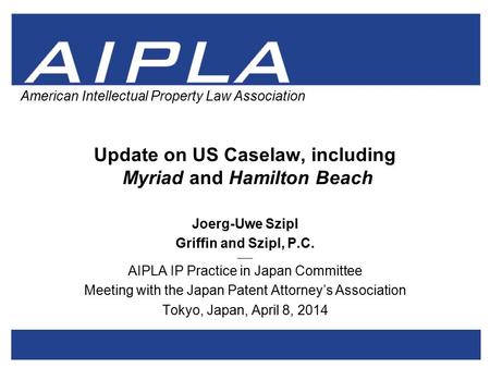 1 1 AIPLA Firm Logo American Intellectual Property Law Association Update on US Caselaw, including Myriad and Hamilton Beach Joerg-Uwe Szipl Griffin and.