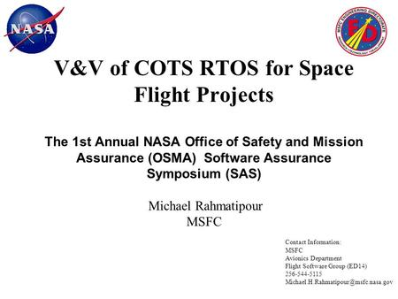 V&V of COTS RTOS for Space Flight Projects The 1st Annual NASA Office of Safety and Mission Assurance (OSMA) Software Assurance Symposium (SAS) Michael.