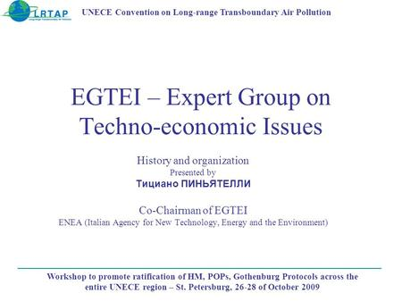 EGTEI – Expert Group on Techno-economic Issues History and organization Presented by Tициано ПИНЬЯТЕЛЛИ Co-Chairman of EGTEI ENEA (Italian Agency for New.