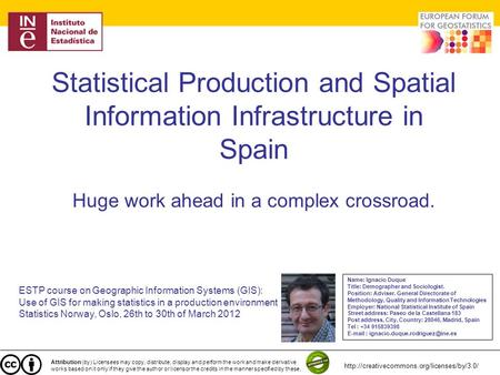 Statistical Production and Spatial Information Infrastructure in Spain Huge work ahead in a complex crossroad. ESTP course on Geographic Information Systems.