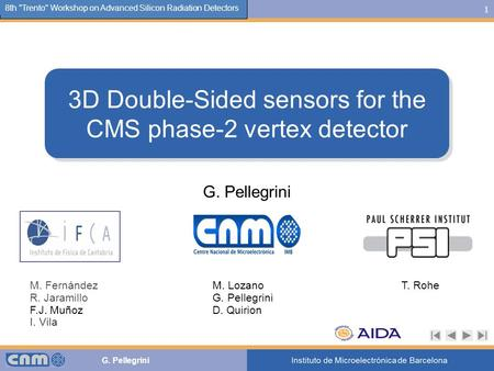 1 G. Pellegrini The 9th LC-Spain meeting 8th Trento Workshop on Advanced Silicon Radiation Detectors 3D Double-Sided sensors for the CMS phase-2 vertex.