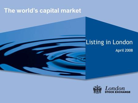 Listing in London April 2008 The world's capital market.