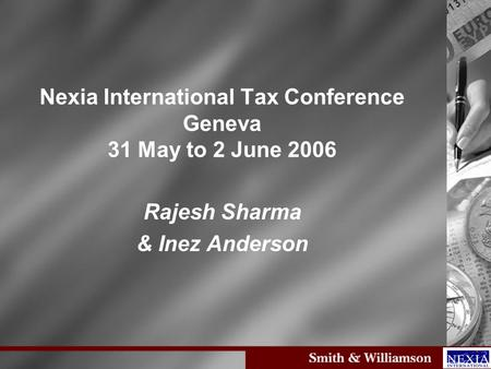 Nexia International Tax Conference Geneva 31 May to 2 June 2006 Rajesh Sharma & Inez Anderson.